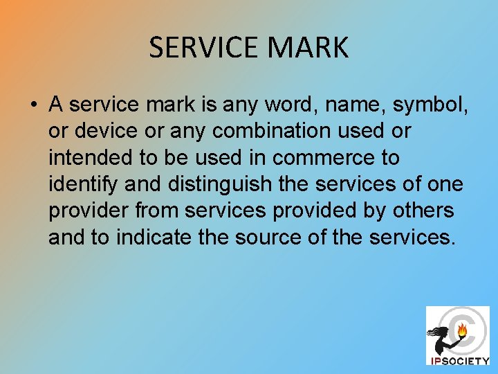 SERVICE MARK • A service mark is any word, name, symbol, or device or