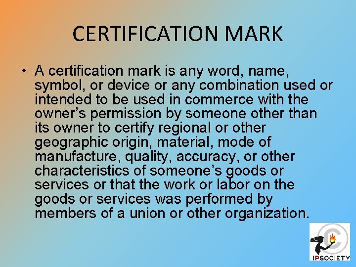 CERTIFICATION MARK • A certification mark is any word, name, symbol, or device or