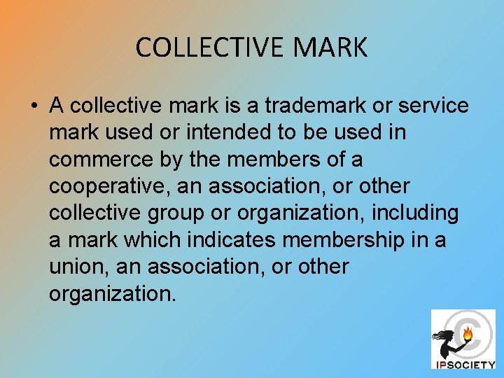 COLLECTIVE MARK • A collective mark is a trademark or service mark used or
