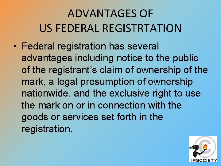 ADVANTAGES OF US FEDERAL REGISTRTATION • Federal registration has several advantages including notice to