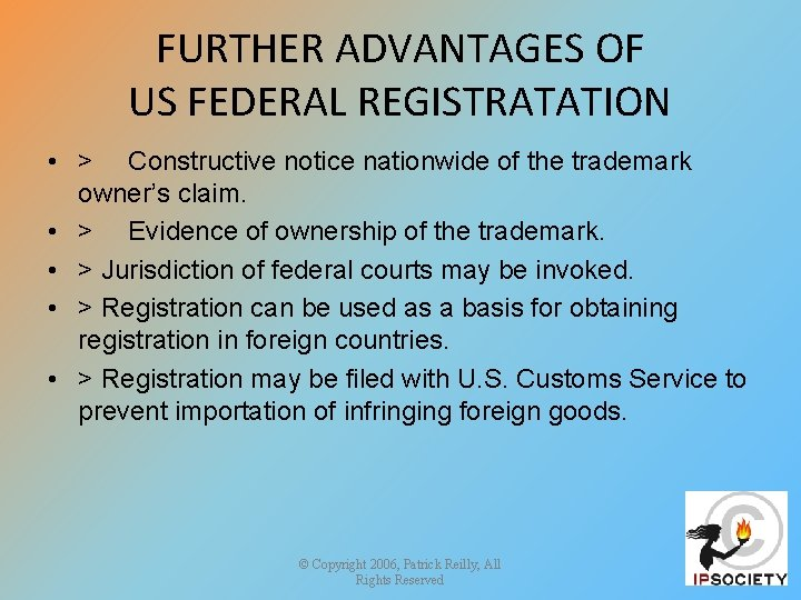 FURTHER ADVANTAGES OF US FEDERAL REGISTRATATION • > Constructive notice nationwide of the trademark