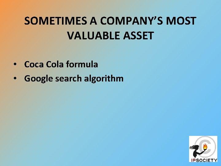 SOMETIMES A COMPANY'S MOST VALUABLE ASSET • Coca Cola formula • Google search algorithm