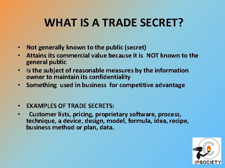 WHAT IS A TRADE SECRET? • Not generally known to the public (secret)