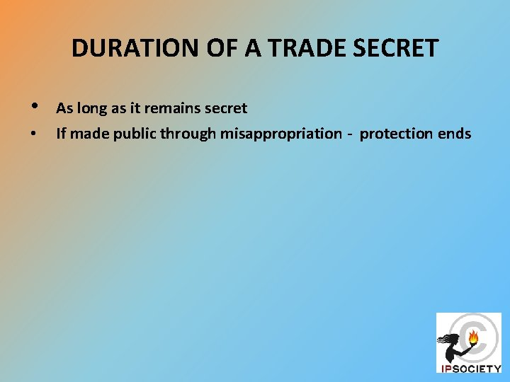 DURATION OF A TRADE SECRET • As long as it remains secret • If