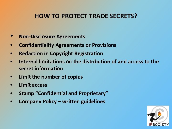 HOW TO PROTECT TRADE SECRETS? • Non-Disclosure Agreements • • • Confidentiality Agreements or
