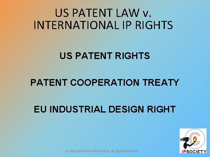 US PATENT LAW v. INTERNATIONAL IP RIGHTS US PATENT RIGHTS PATENT COOPERATION TREATY EU