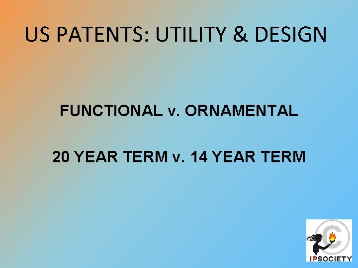 US PATENTS: UTILITY & DESIGN FUNCTIONAL v. ORNAMENTAL 20 YEAR TERM v. 14 YEAR