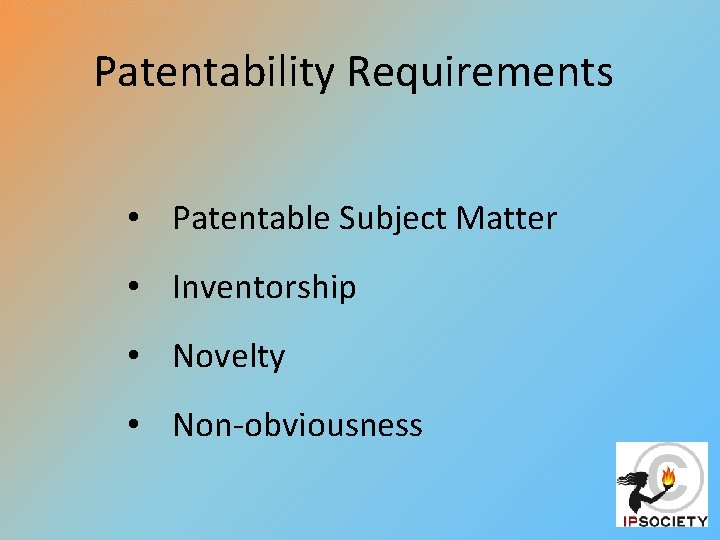 Patentability Requirements • Patentable Subject Matter • Inventorship • Novelty • Non-obviousness