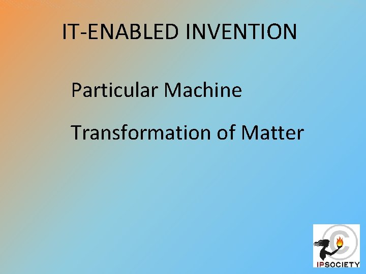 IT-ENABLED INVENTION Particular Machine Transformation of Matter