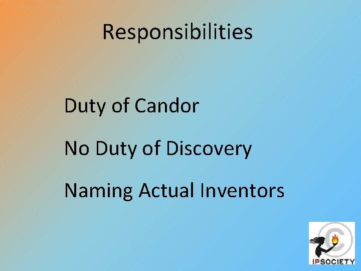 Responsibilities Duty of Candor No Duty of Discovery Naming Actual Inventors