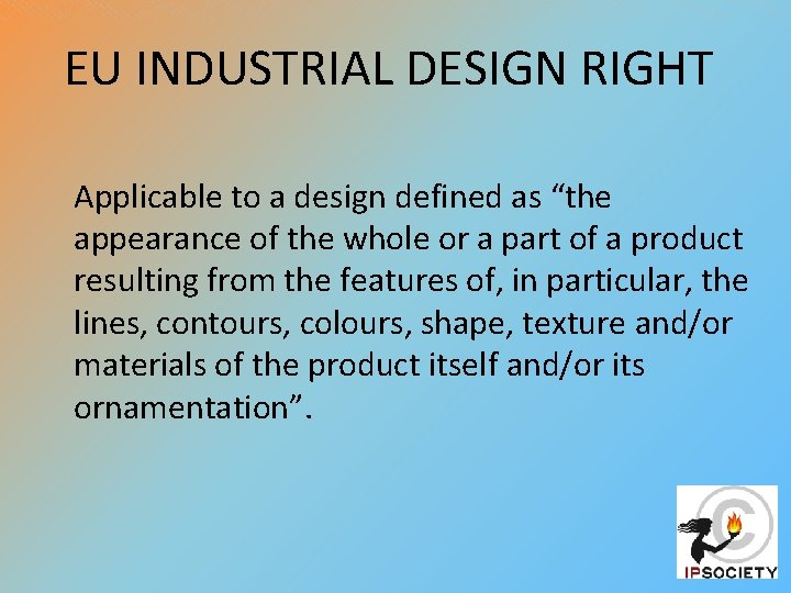 """EU INDUSTRIAL DESIGN RIGHT Applicable to a design defined as """"the appearance of the"""