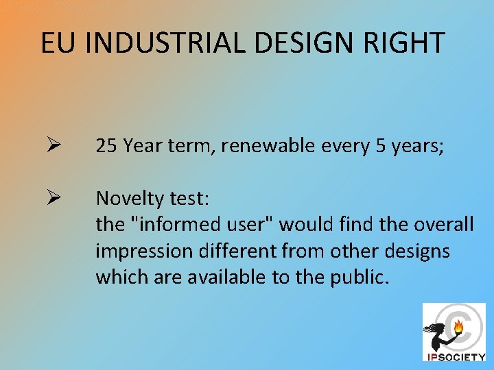 EU INDUSTRIAL DESIGN RIGHT Ø 25 Year term, renewable every 5 years; Ø Novelty
