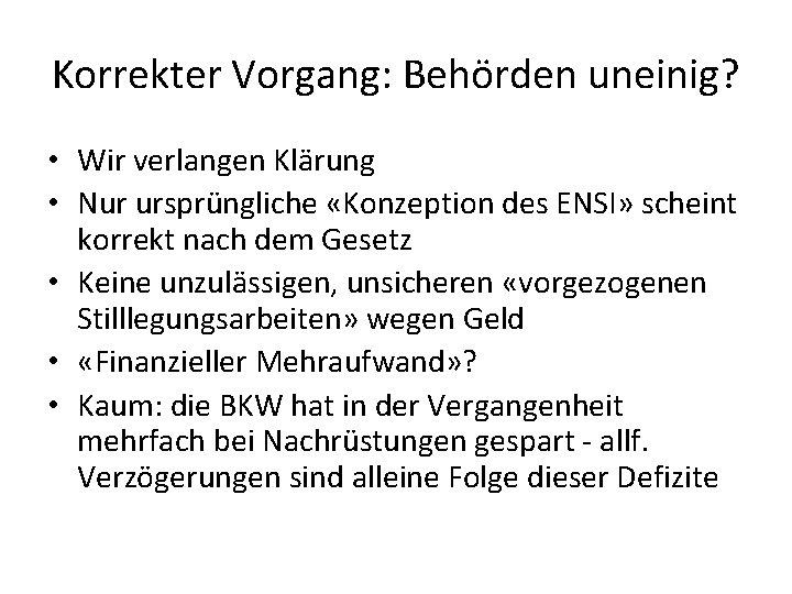 Korrekter Vorgang: Behörden uneinig? • Wir verlangen Klärung • Nur ursprüngliche «Konzeption des ENSI»