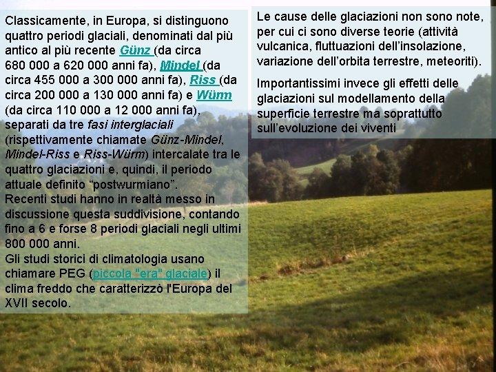 Classicamente, in Europa, si distinguono quattro periodi glaciali, denominati dal più antico al più