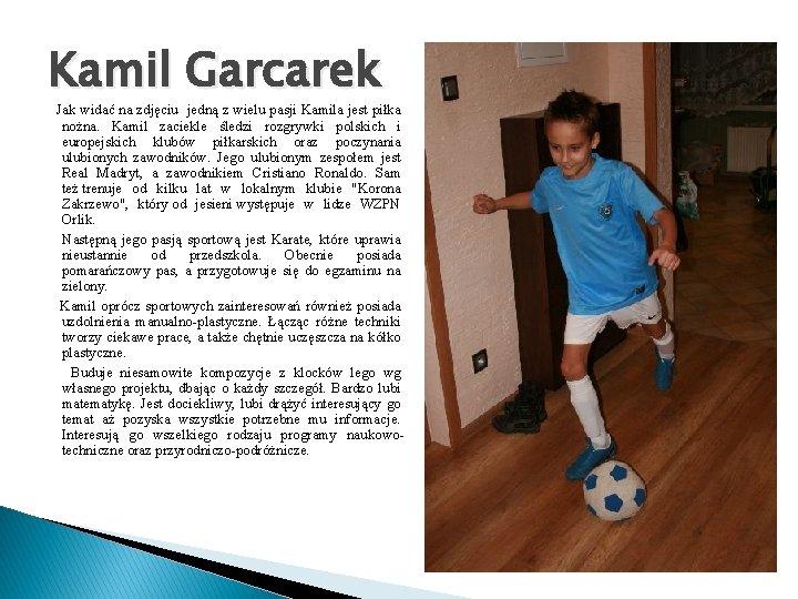 Kamil Garcarek Jak widać na zdjęciu jedną z wielu pasji Kamila jest piłka nożna.