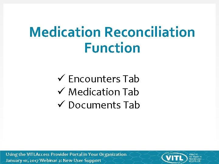 Medication Reconciliation Function ü Encounters Tab ü Medication Tab ü Documents Tab Using the