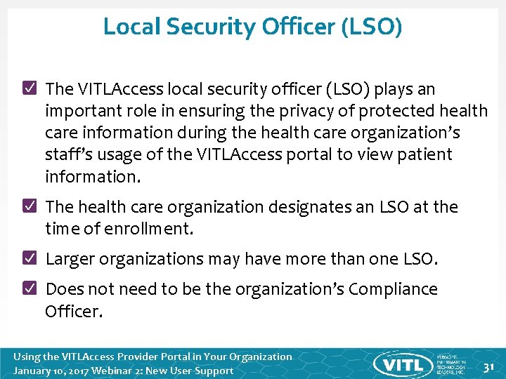 Local Security Officer (LSO) The VITLAccess local security officer (LSO) plays an important role