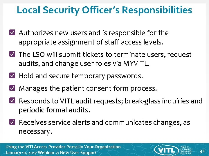 Local Security Officer's Responsibilities Authorizes new users and is responsible for the appropriate assignment