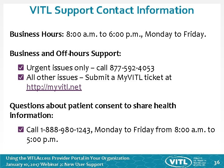 VITL Support Contact Information Business Hours: 8: 00 a. m. to 6: 00 p.