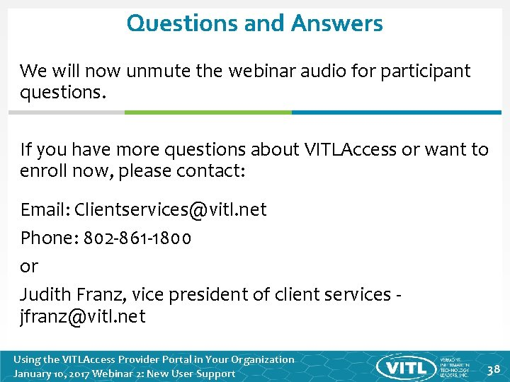 Questions and Answers We will now unmute the webinar audio for participant questions. If