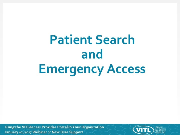 Patient Search and Emergency Access Using the VITLAccess Provider Portal in Your Organization January
