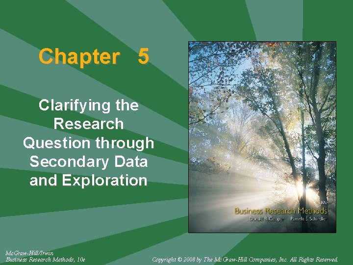 Chapter 5 Clarifying the Research Question through Secondary Data and Exploration Mc. Graw-Hill/Irwin Business