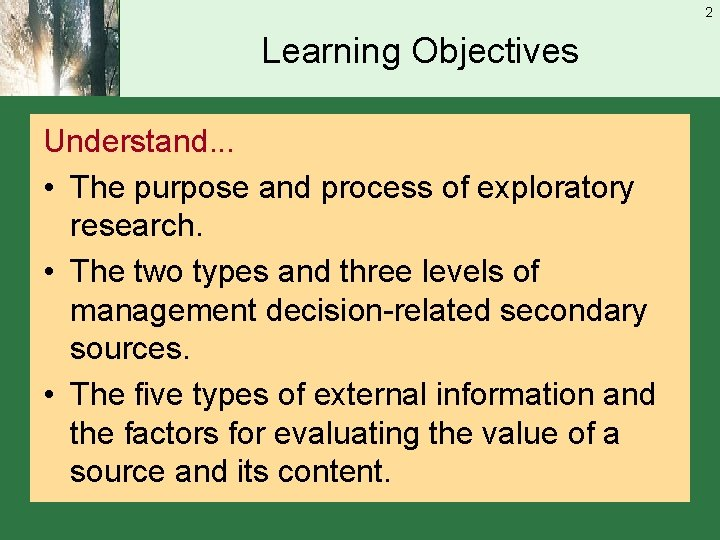 2 Learning Objectives Understand. . . • The purpose and process of exploratory research.