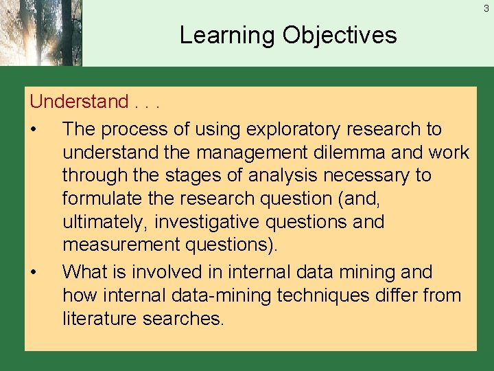 3 Learning Objectives Understand. . . • The process of using exploratory research to