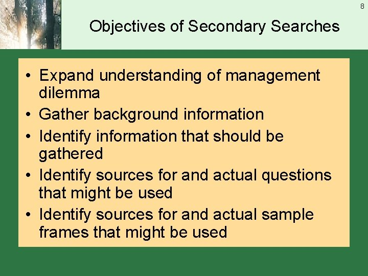 8 Objectives of Secondary Searches • Expand understanding of management dilemma • Gather background