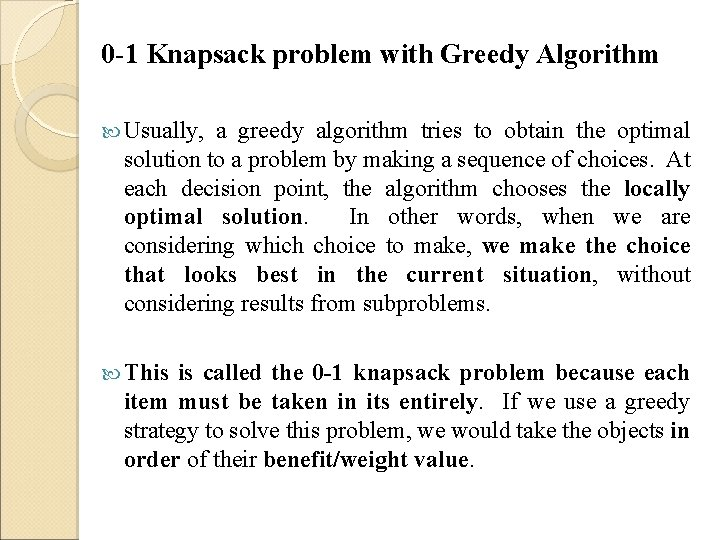 0 -1 Knapsack problem with Greedy Algorithm Usually, a greedy algorithm tries to obtain