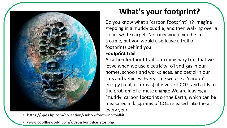 What's your footprint? Do you know what a 'carbon footprint' is? Imagine stepping in