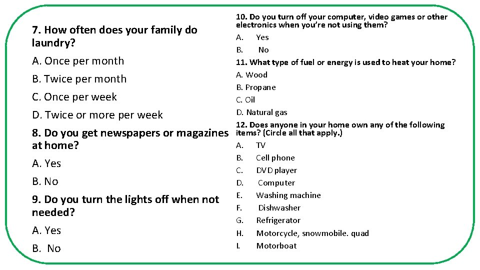 7. How often does your family do laundry? A. Once per month B. Twice