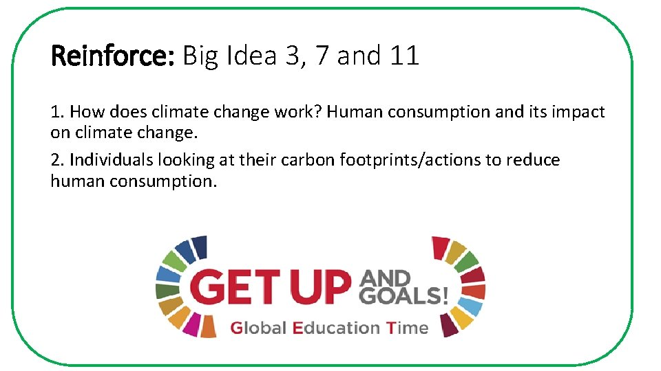 Reinforce: Big Idea 3, 7 and 11 1. How does climate change work? Human