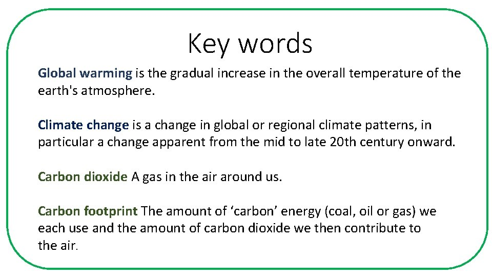 Key words Global warming is the gradual increase in the overall temperature of the