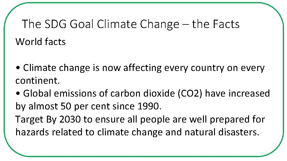 The SDG Goal Climate Change – the Facts World facts • Climate change is