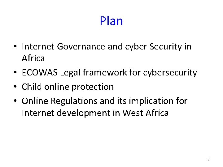 Plan • Internet Governance and cyber Security in Africa • ECOWAS Legal framework for