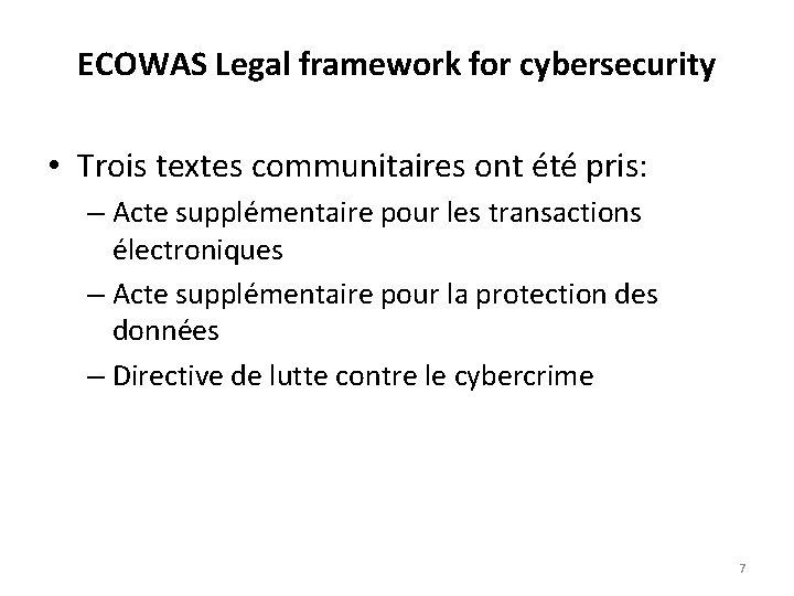 ECOWAS Legal framework for cybersecurity • Trois textes communitaires ont été pris: – Acte