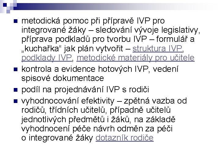n n metodická pomoc při přípravě IVP pro integrované žáky – sledování vývoje legislativy,