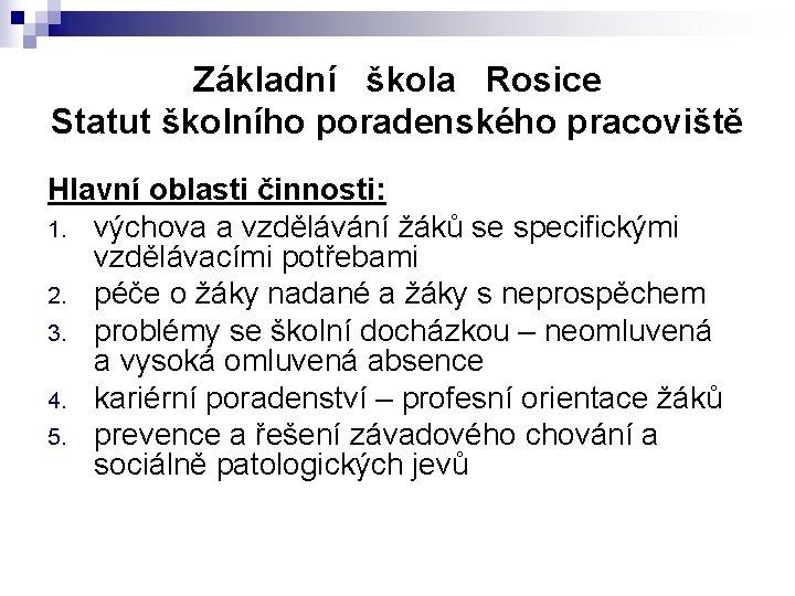 Základní škola Rosice Statut školního poradenského pracoviště Hlavní oblasti činnosti: 1. výchova a vzdělávání