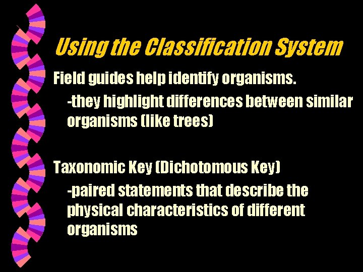 Using the Classification System Field guides help identify organisms. -they highlight differences between similar