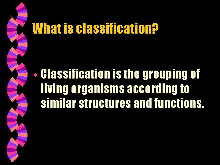 What is classification? w Classification is the grouping of living organisms according to similar