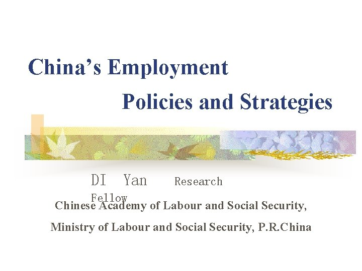 China's Employment Policies and Strategies DI Yan Research Fellow Chinese Academy of Labour and