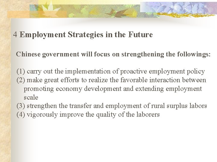 4 Employment Strategies in the Future Chinese government will focus on strengthening the followings: