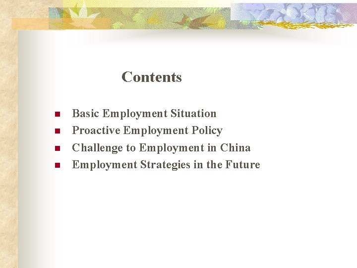 Contents n n Basic Employment Situation Proactive Employment Policy Challenge to Employment in China