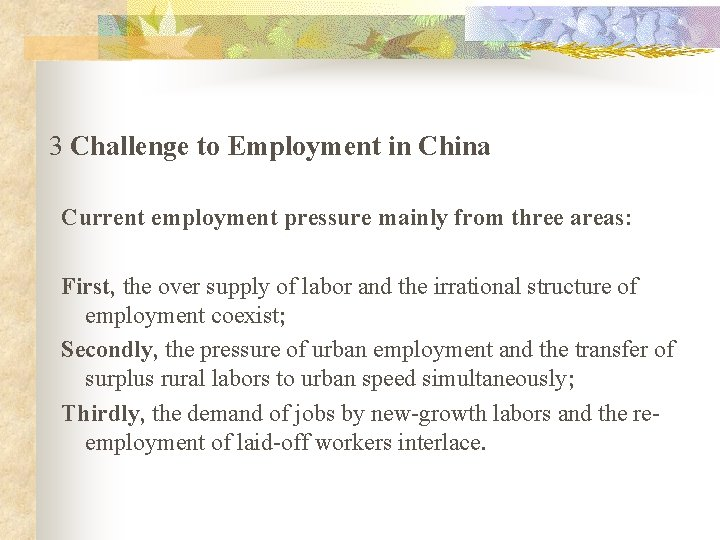 3 Challenge to Employment in China Current employment pressure mainly from three areas: First,