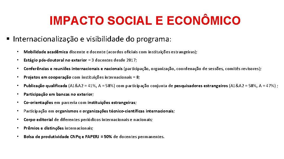 IMPACTO SOCIAL E ECONÔMICO § Internacionalização e visibilidade do programa: • Mobilidade acadêmica discente