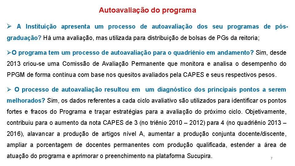 Autoavaliação do programa Ø A Instituição apresenta um processo de autoavaliação dos seu programas