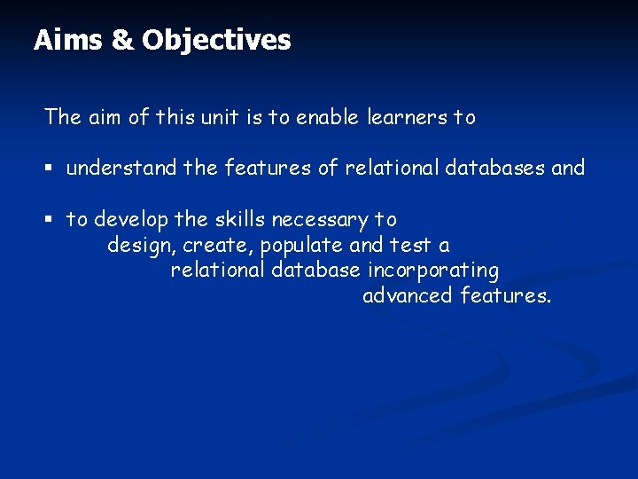 Aims & Objectives The aim of this unit is to enable learners to §
