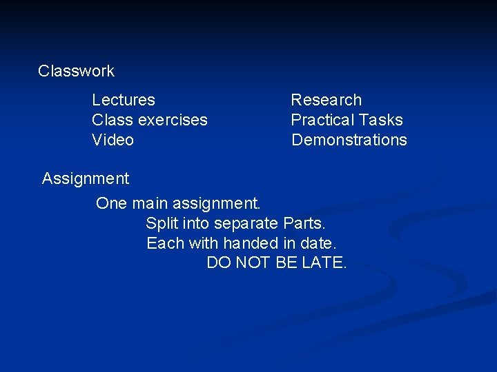 Classwork Lectures Class exercises Video Research Practical Tasks Demonstrations Assignment One main assignment. Split