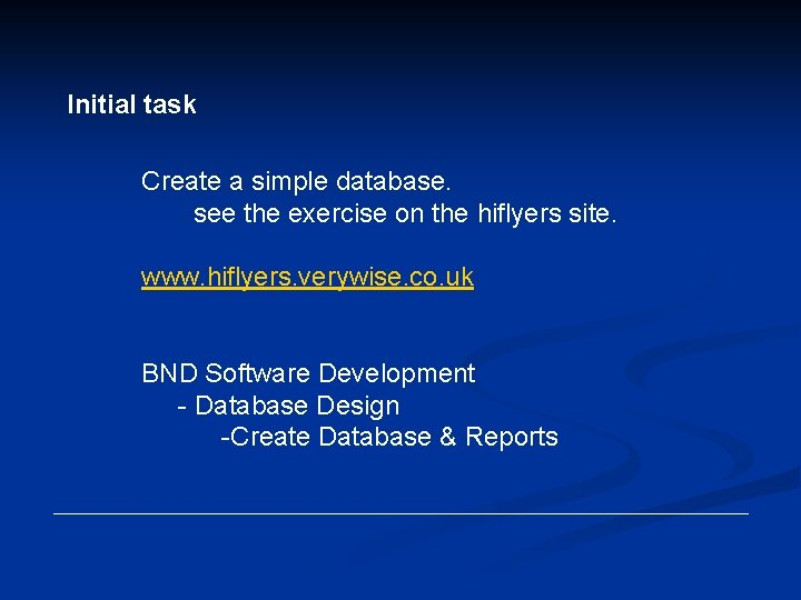 Initial task Create a simple database. see the exercise on the hiflyers site. www.
